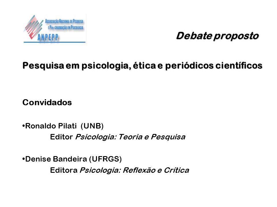 Debate proposto Pesquisa em psicologia, ética e periódicos científicos Convidados Ronaldo Pilati (UNB) Editor Psicologia: Teoria e Pesquisa Denise Ban