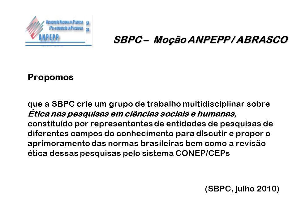 SBPC – Moção ANPEPP / ABRASCO SBPC – Moção ANPEPP / ABRASCO Propomos que a SBPC crie um grupo de trabalho multidisciplinar sobre Ética nas pesquisas e