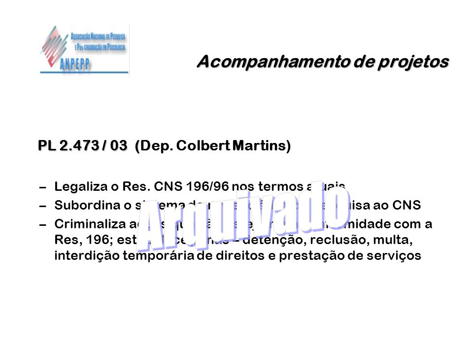Acompanhamento de projetos PL 2.473 / 03 ( PL 2.473 / 03 (Dep. Colbert Martins) –Legaliza o Res. CNS 196/96 nos termos atuais –Subordina o sistema de