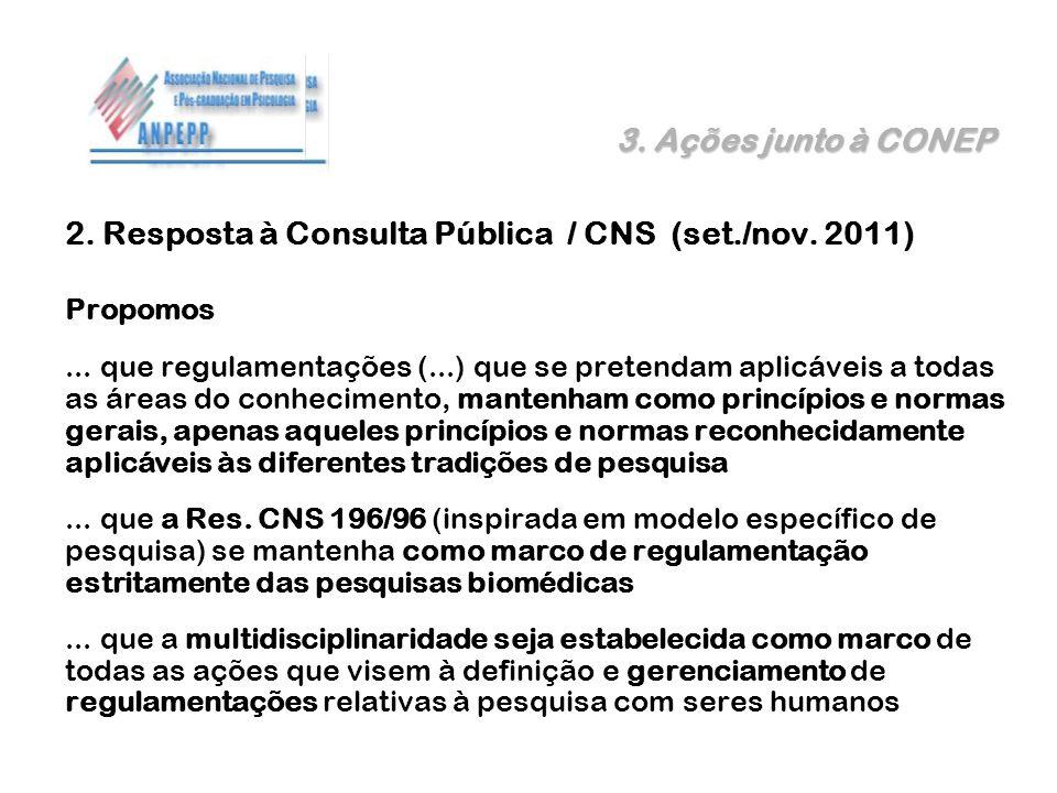 3. Ações junto à CONEP 2. Resposta à Consulta Pública / CNS (set./nov. 2011) Propomos... que regulamentações (...) que se pretendam aplicáveis a todas