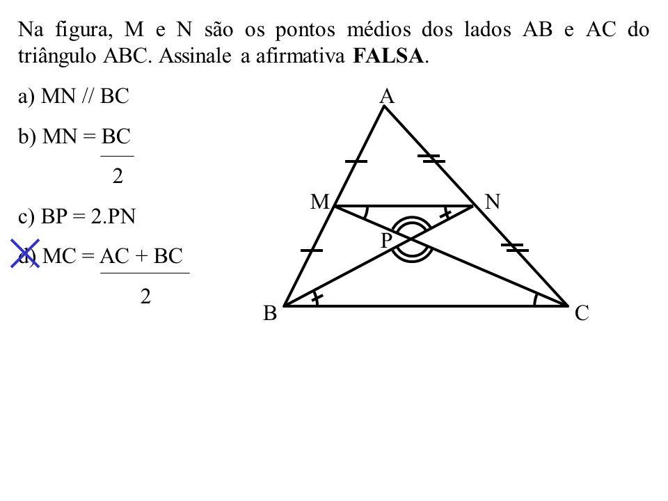 Na figura, M e N são os pontos médios dos lados AB e AC do triângulo ABC.