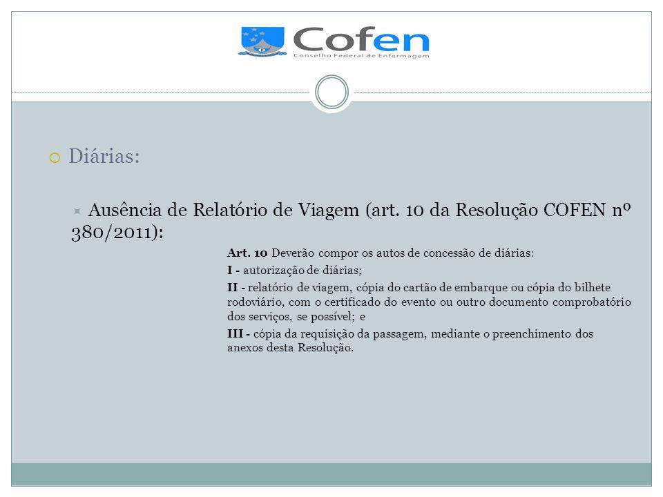 . Diárias: Ausência de Relatório de Viagem (art. 10 da Resolução COFEN nº 380/2011): Art. 10 Deverão compor os autos de concessão de diárias: I - auto