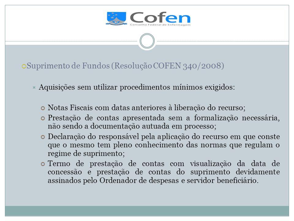 . Suprimento de Fundos (Resolução COFEN 340/2008) Aquisições sem utilizar procedimentos mínimos exigidos: Notas Fiscais com datas anteriores à liberaç