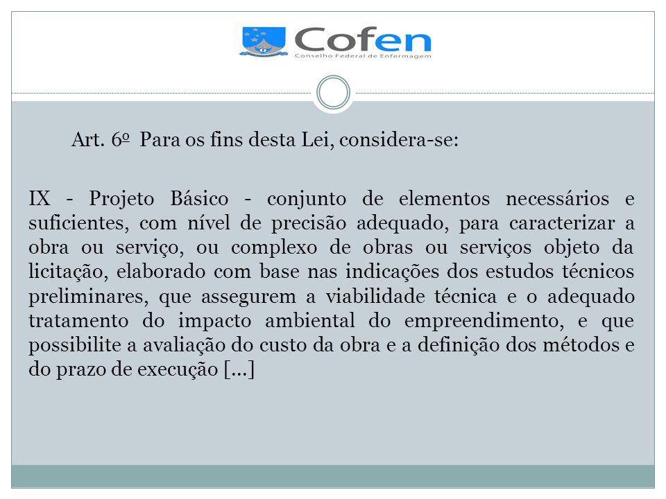 . Art. 6 o Para os fins desta Lei, considera-se: IX - Projeto Básico - conjunto de elementos necessários e suficientes, com nível de precisão adequado