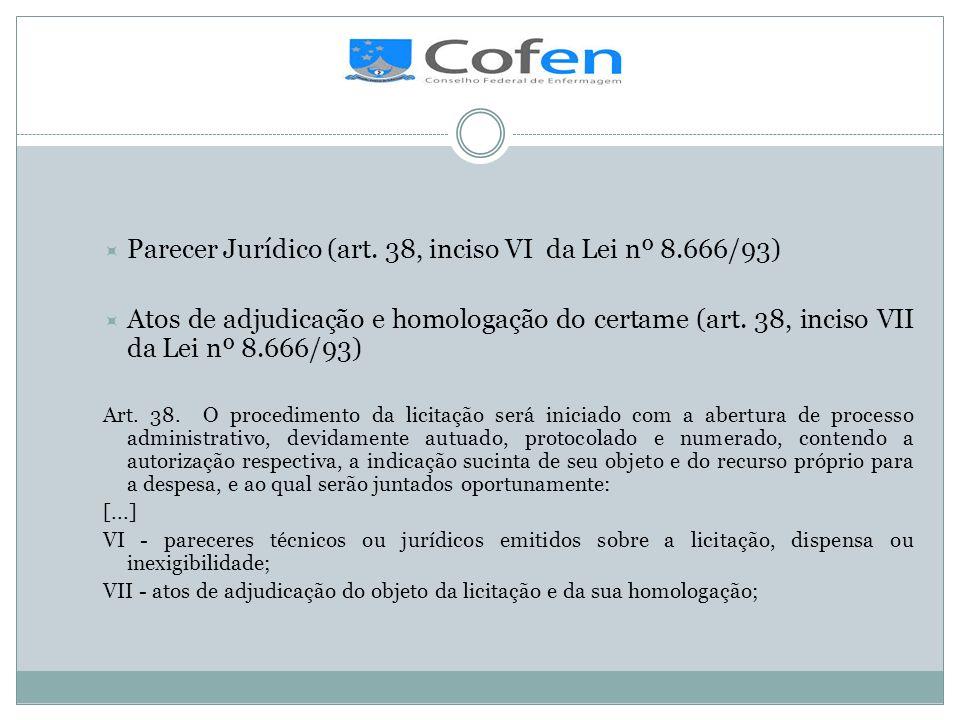 . Parecer Jurídico (art. 38, inciso VI da Lei nº 8.666/93) Atos de adjudicação e homologação do certame (art. 38, inciso VII da Lei nº 8.666/93) Art.