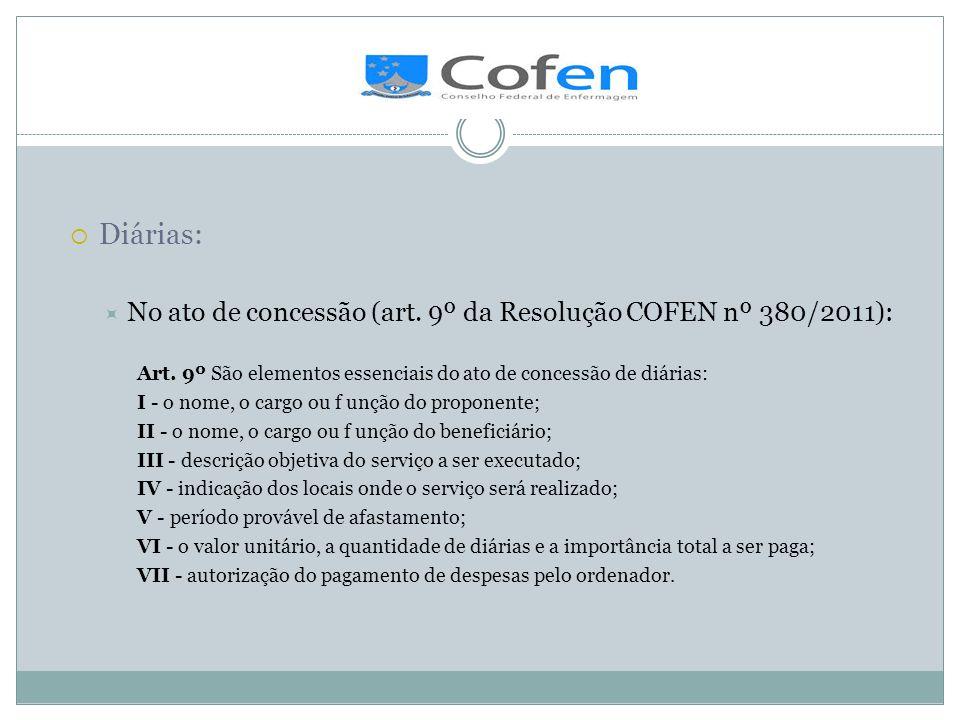 . Diárias: No ato de concessão (art. 9º da Resolução COFEN nº 380/2011): Art. 9º São elementos essenciais do ato de concessão de diárias: I - o nome,