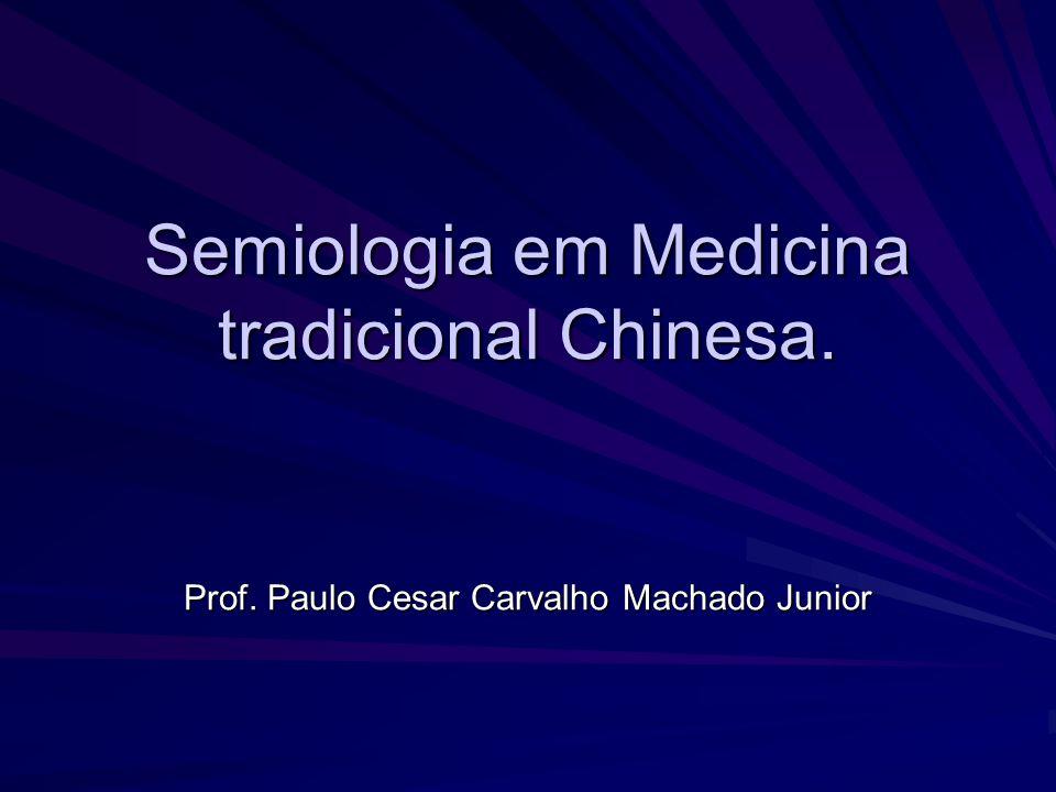Semiologia em Medicina tradicional Chinesa. Prof. Paulo Cesar Carvalho Machado Junior