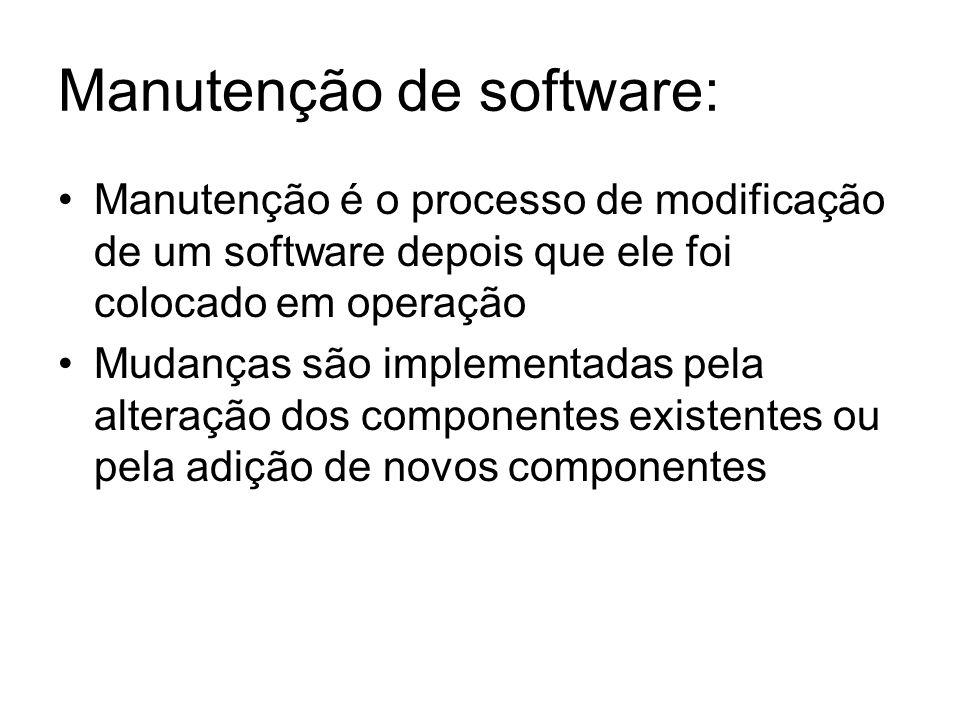 Tipos de manutenção: Para reparar defeitos: o software não satisfaz os requisitos Para adaptar o software a um ambiente operacional diferente: hardware, SO diferentes em relação à implementação inicial.