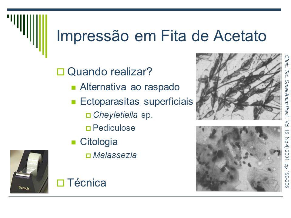 Impressão em Fita de Acetato Quando realizar? Alternativa ao raspado Ectoparasitas superficiais Cheyletiella sp. Pediculose Citologia Malassezia Técni