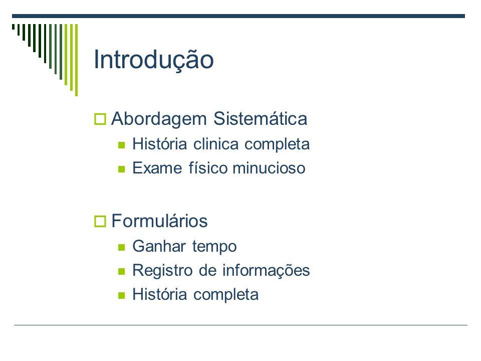 Introdução Abordagem Sistemática História clinica completa Exame físico minucioso Formulários Ganhar tempo Registro de informações História completa