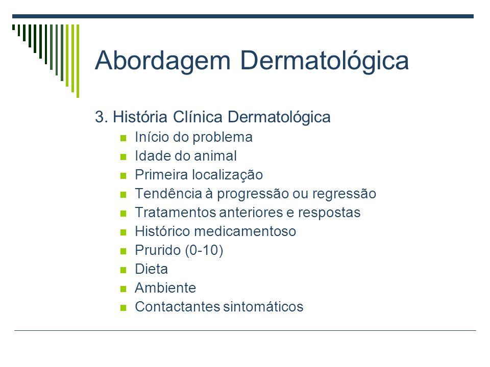 Abordagem Dermatológica 3. História Clínica Dermatológica Início do problema Idade do animal Primeira localização Tendência à progressão ou regressão
