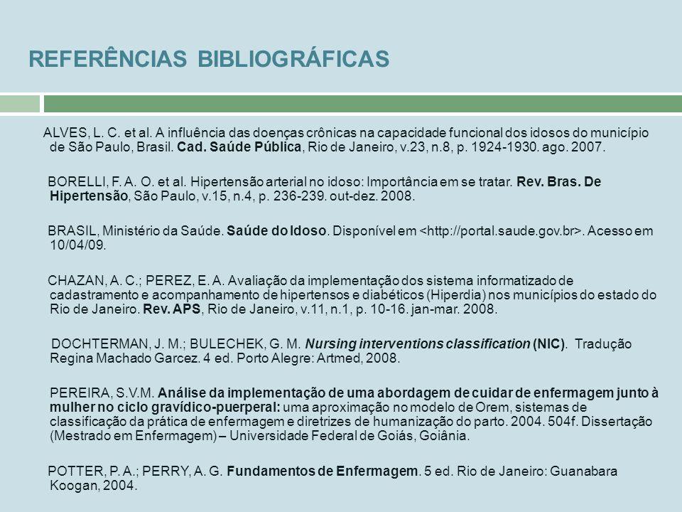 REFERÊNCIAS BIBLIOGRÁFICAS ALVES, L. C. et al. A influência das doenças crônicas na capacidade funcional dos idosos do município de São Paulo, Brasil.