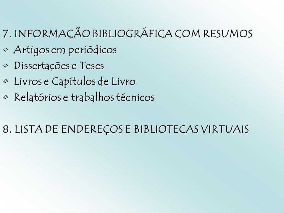 7. INFORMAÇÃO BIBLIOGRÁFICA COM RESUMOS Artigos em periódicosArtigos em periódicos Dissertações e TesesDissertações e Teses Livros e Capítulos de Livr