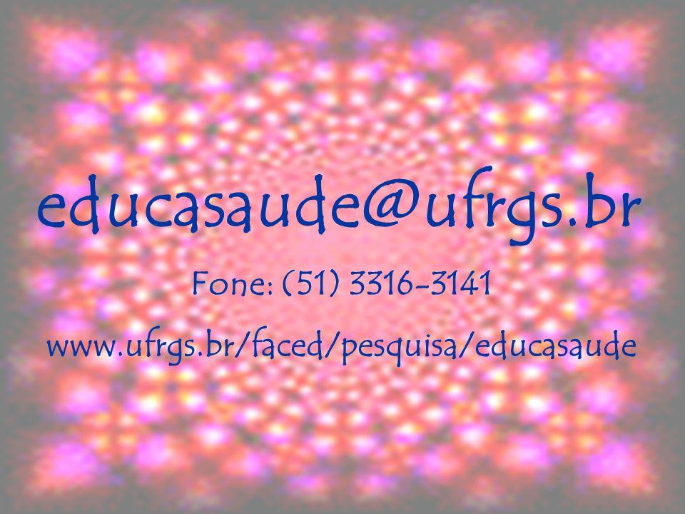 educasaude@ufrgs.br Fone: (51) 3316-3141 www.ufrgs.br/faced/pesquisa/educasaude
