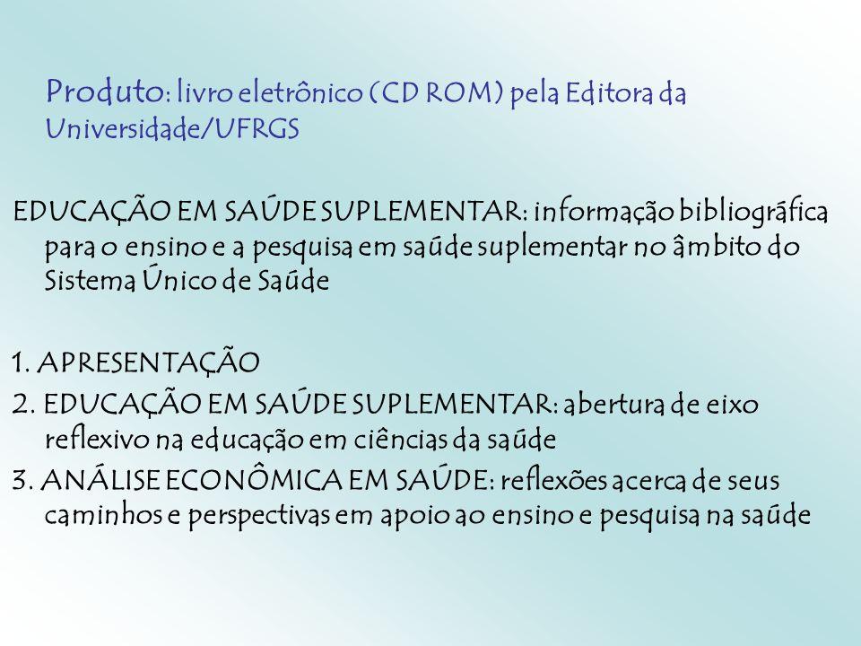 Produto : livro eletrônico (CD ROM) pela Editora da Universidade/UFRGS EDUCAÇÃO EM SAÚDE SUPLEMENTAR: informação bibliográfica para o ensino e a pesqu