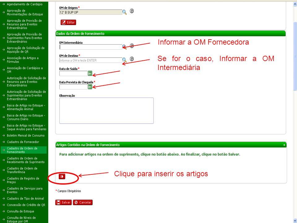 Informar a OM Fornecedora Se for o caso, Informar a OM Intermediária Clique para inserir os artigos
