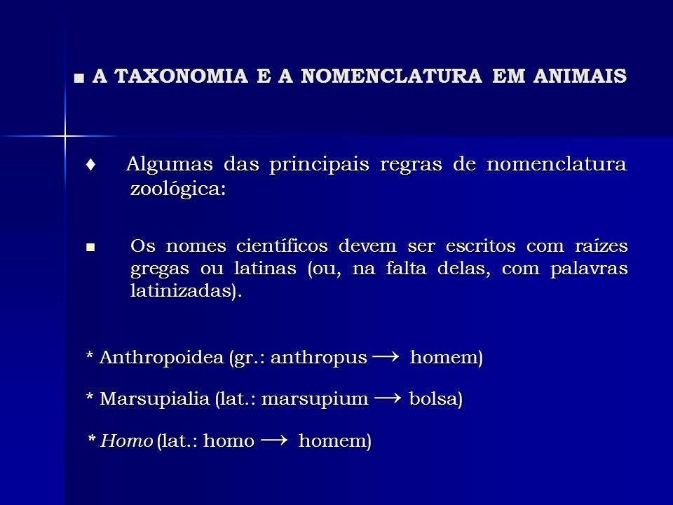 A TAXONOMIA E A NOMENCLATURA EM ANIMAIS A TAXONOMIA E A NOMENCLATURA EM ANIMAIS Algumas das principais regras de nomenclatura zoológica: Algumas das p