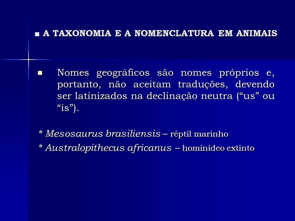 A TAXONOMIA E A NOMENCLATURA EM ANIMAIS A TAXONOMIA E A NOMENCLATURA EM ANIMAIS Nomes geográficos são nomes próprios e, portanto, não aceitam traduçõe
