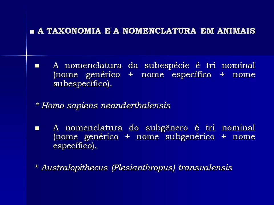 A TAXONOMIA E A NOMENCLATURA EM ANIMAIS A TAXONOMIA E A NOMENCLATURA EM ANIMAIS A nomenclatura da subespécie é tri nominal (nome genérico + nome espec