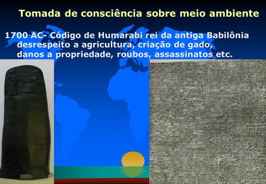 33 Tomada de consciência sobre meio ambiente 1700 AC- Código de Humarabi rei da antiga Babilônia desrespeito a agricultura, criação de gado, danos a p