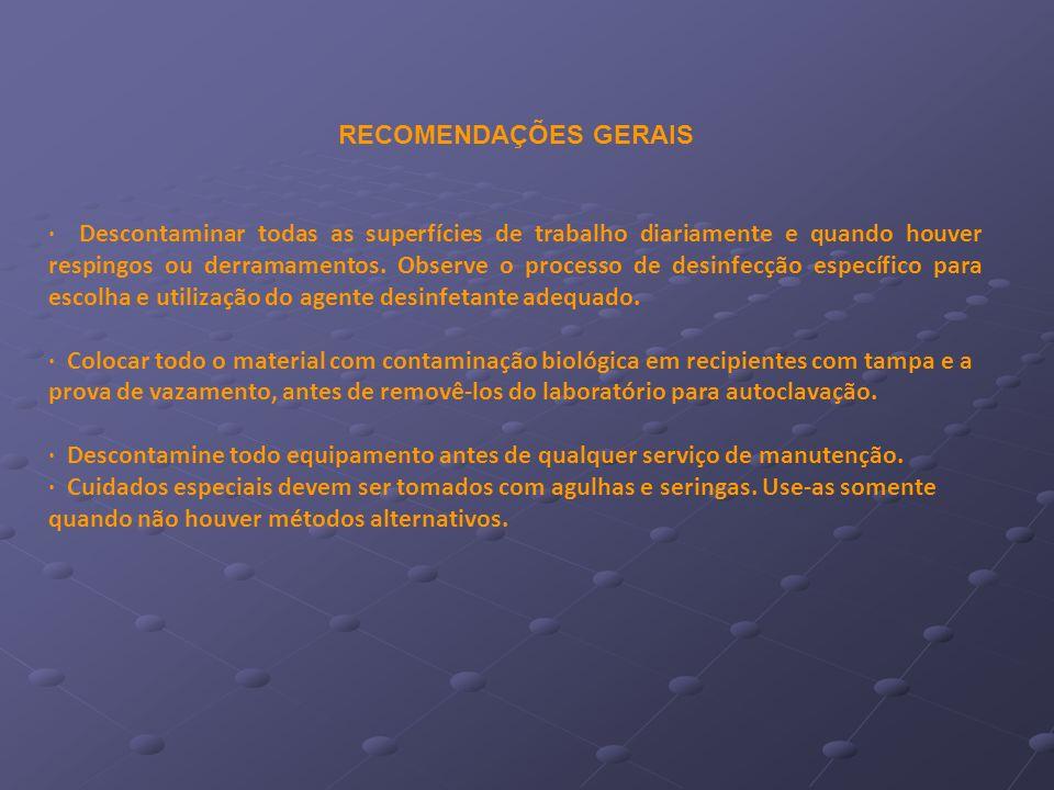 · Descontaminar todas as superfícies de trabalho diariamente e quando houver respingos ou derramamentos. Observe o processo de desinfecção específico