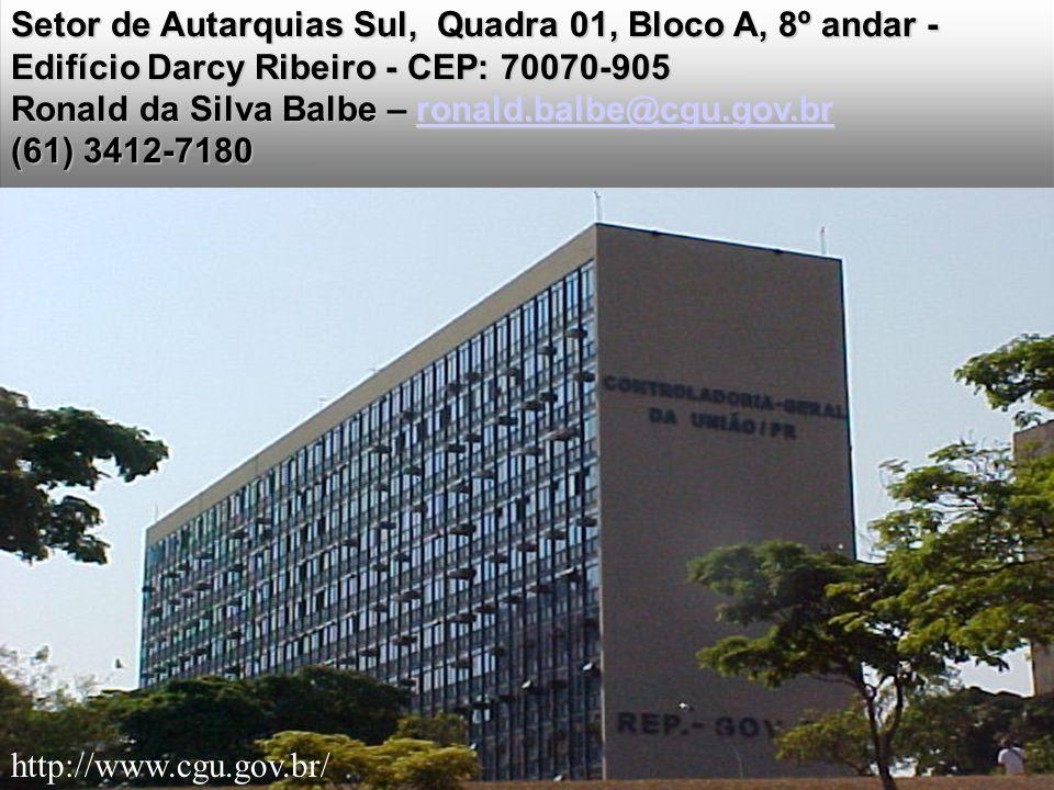 Setor de Autarquias Sul, Quadra 01, Bloco A, 8º andar - Edifício Darcy Ribeiro - CEP: 70070-905 Ronald da Silva Balbe – ronald.balbe@cgu.gov.br ronald