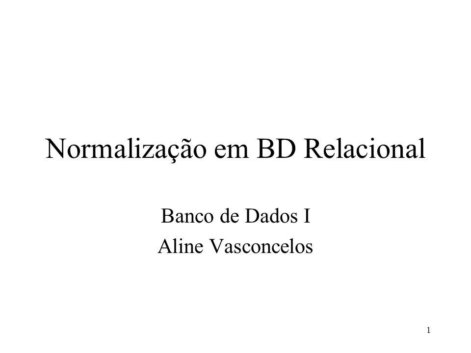 1 Normalização em BD Relacional Banco de Dados I Aline Vasconcelos