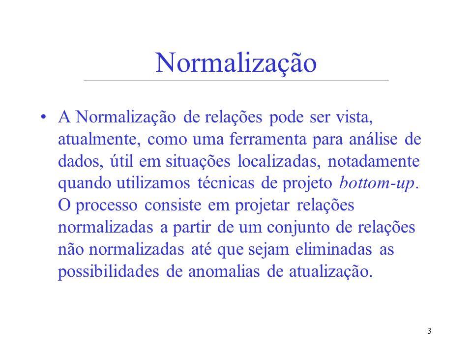 3 Normalização A Normalização de relações pode ser vista, atualmente, como uma ferramenta para análise de dados, útil em situações localizadas, notada