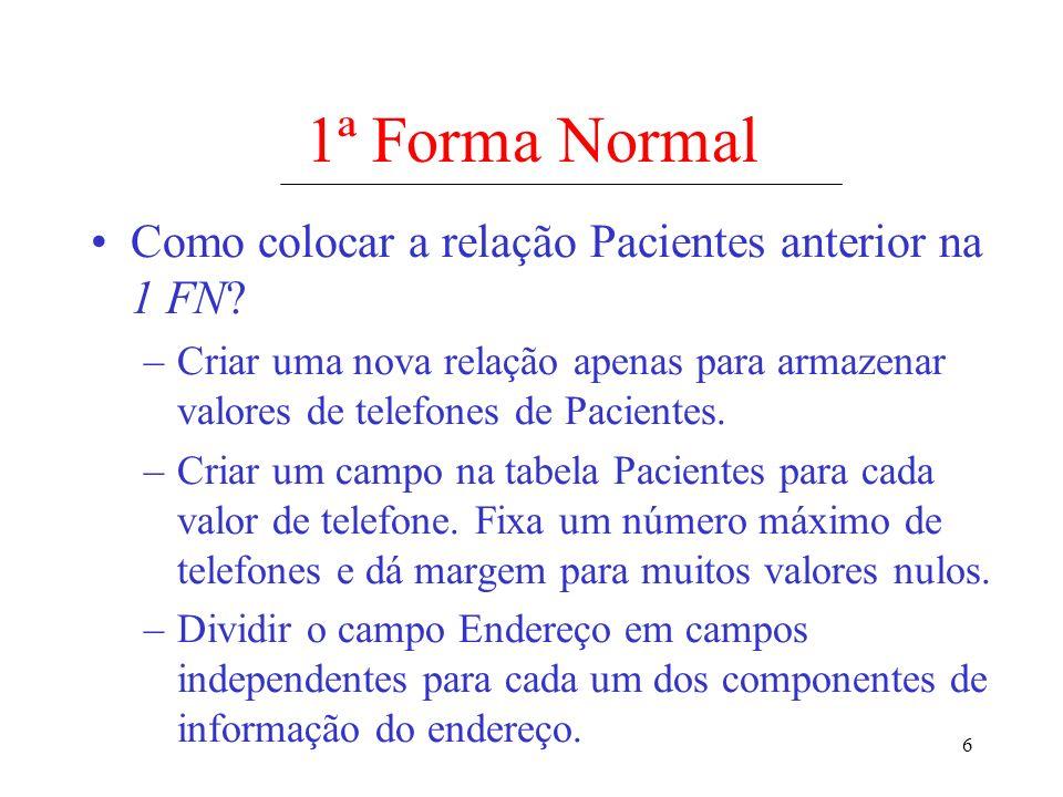 6 1ª Forma Normal Como colocar a relação Pacientes anterior na 1 FN? –Criar uma nova relação apenas para armazenar valores de telefones de Pacientes.