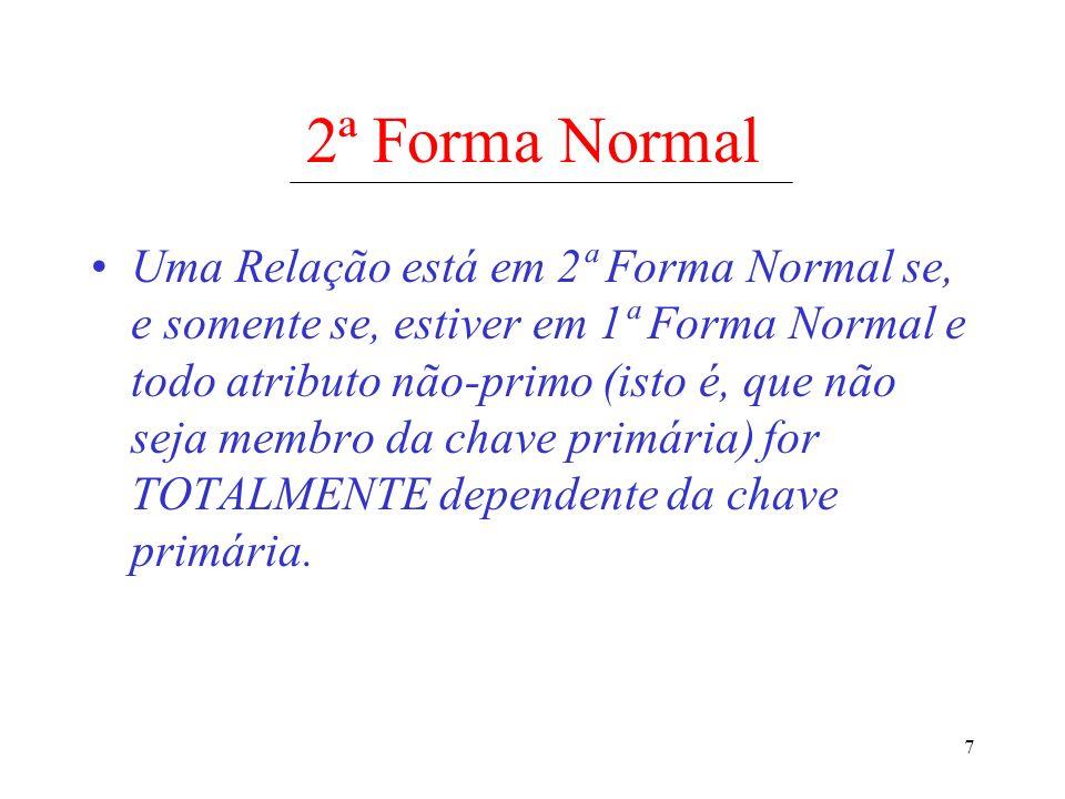 7 2ª Forma Normal Uma Relação está em 2ª Forma Normal se, e somente se, estiver em 1ª Forma Normal e todo atributo não-primo (isto é, que não seja mem