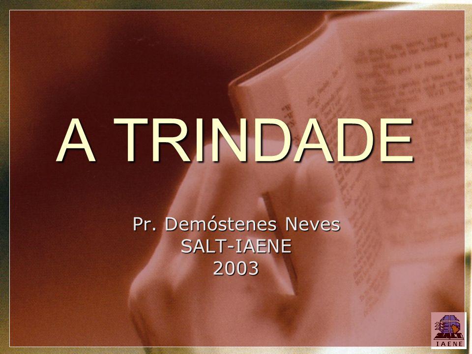 A TRINDADE Pr. Demóstenes Neves SALT-IAENE2003