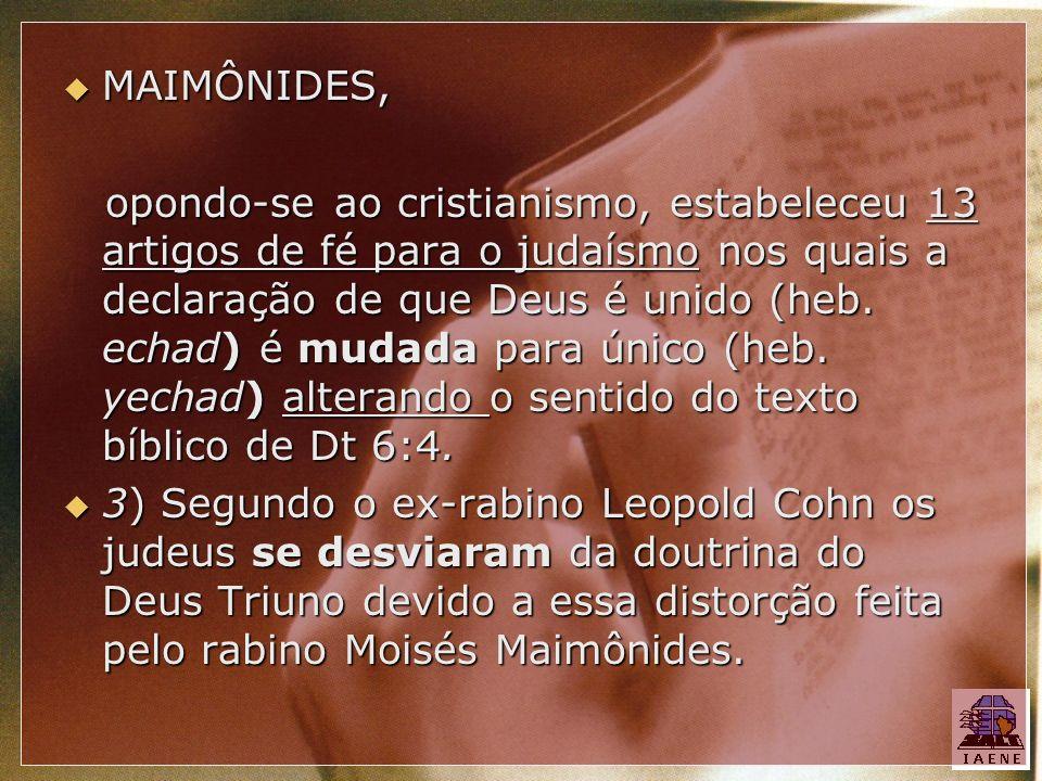 MAIMÔNIDES, MAIMÔNIDES, opondo-se ao cristianismo, estabeleceu 13 artigos de fé para o judaísmo nos quais a declaração de que Deus é unido (heb. echad
