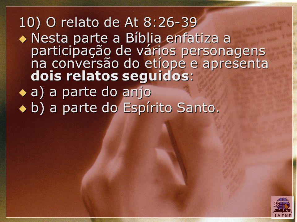 10) O relato de At 8:26-39 Nesta parte a Bíblia enfatiza a participação de vários personagens na conversão do etíope e apresenta dois relatos seguidos