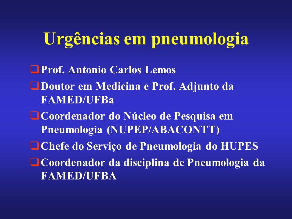 Urgências em pneumologia Prof. Antonio Carlos Lemos Doutor em Medicina e Prof. Adjunto da FAMED/UFBa Coordenador do Núcleo de Pesquisa em Pneumologia