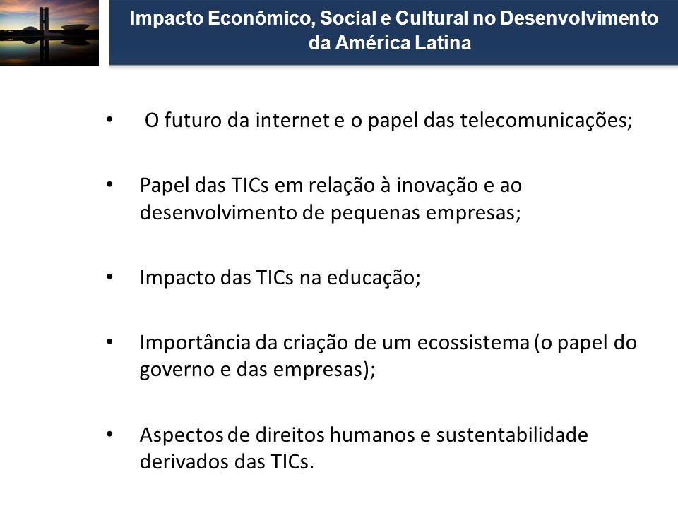 O futuro da internet e o papel das telecomunicações; Papel das TICs em relação à inovação e ao desenvolvimento de pequenas empresas; Impacto das TICs