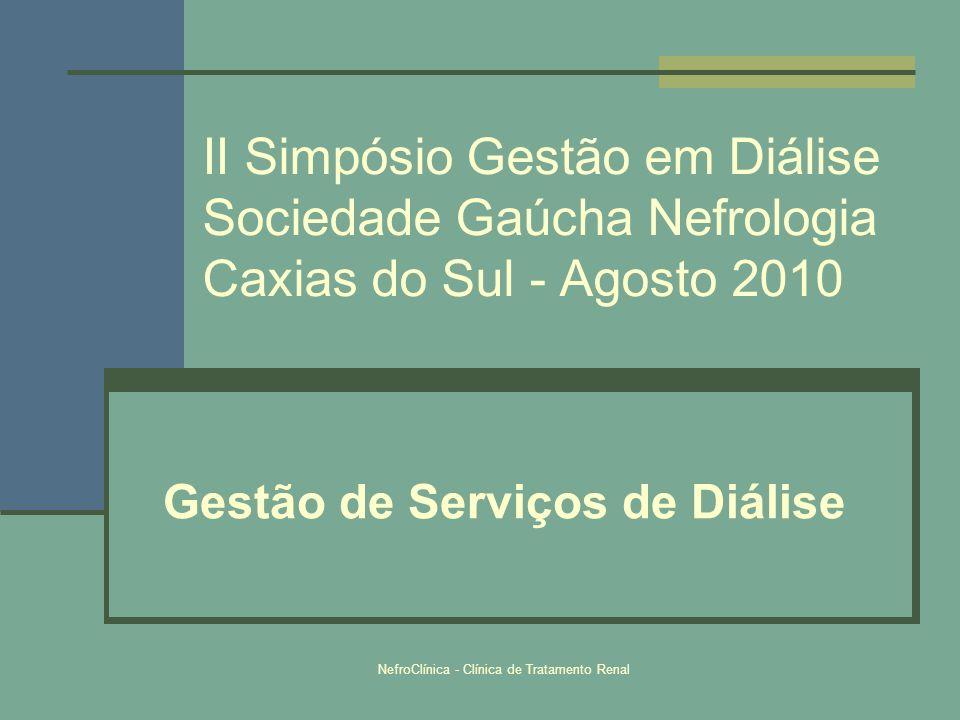 NefroClínica - Clínica de Tratamento Renal II Simpósio Gestão em Diálise Sociedade Gaúcha Nefrologia Caxias do Sul - Agosto 2010 Gestão de Serviços de