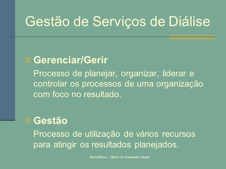 NefroClínica - Clínica de Tratamento Renal Gestão de Serviços de Diálise Gerenciar/Gerir Processo de planejar, organizar, liderar e controlar os proce