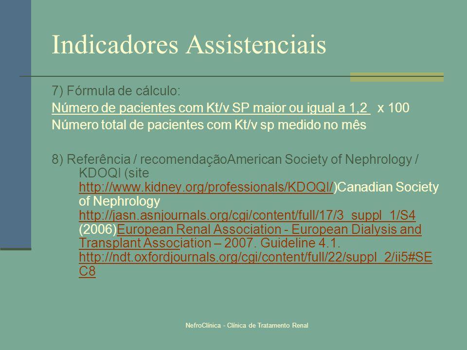 NefroClínica - Clínica de Tratamento Renal Indicadores Assistenciais 7) Fórmula de cálculo: Número de pacientes com Kt/v SP maior ou igual a 1,2 x 100