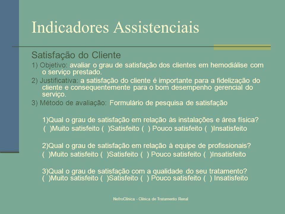 NefroClínica - Clínica de Tratamento Renal Indicadores Assistenciais Satisfação do Cliente 1) Objetivo: avaliar o grau de satisfação dos clientes em h