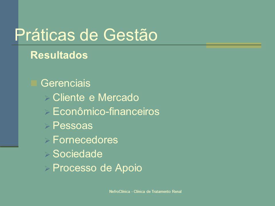 NefroClínica - Clínica de Tratamento Renal Resultados Gerenciais Cliente e Mercado Econômico-financeiros Pessoas Fornecedores Sociedade Processo de Ap