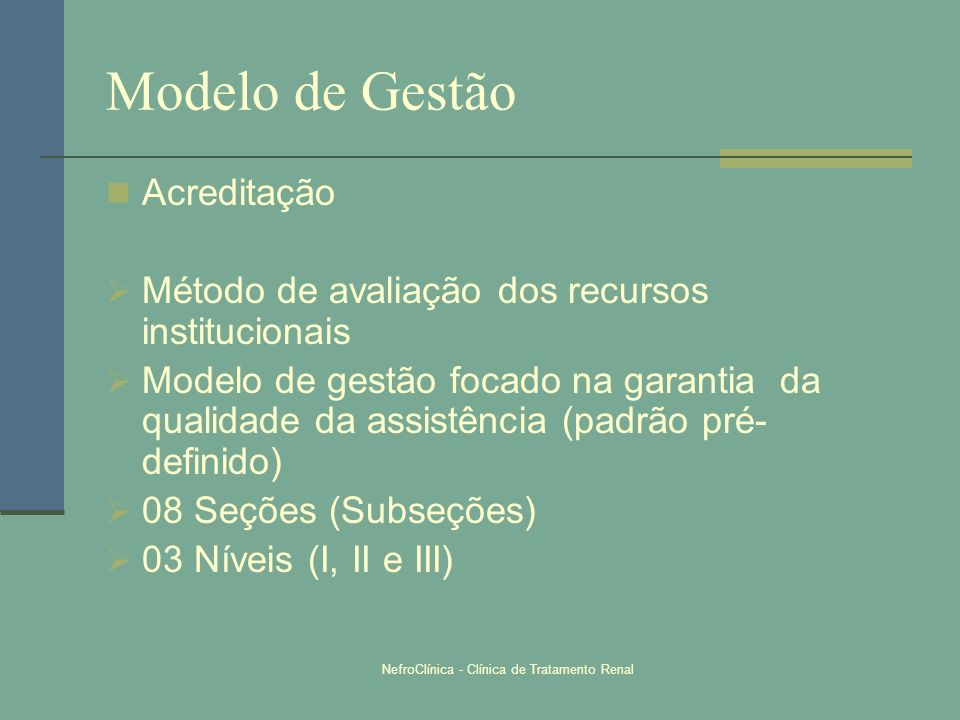 NefroClínica - Clínica de Tratamento Renal Acreditação Método de avaliação dos recursos institucionais Modelo de gestão focado na garantia da qualidad