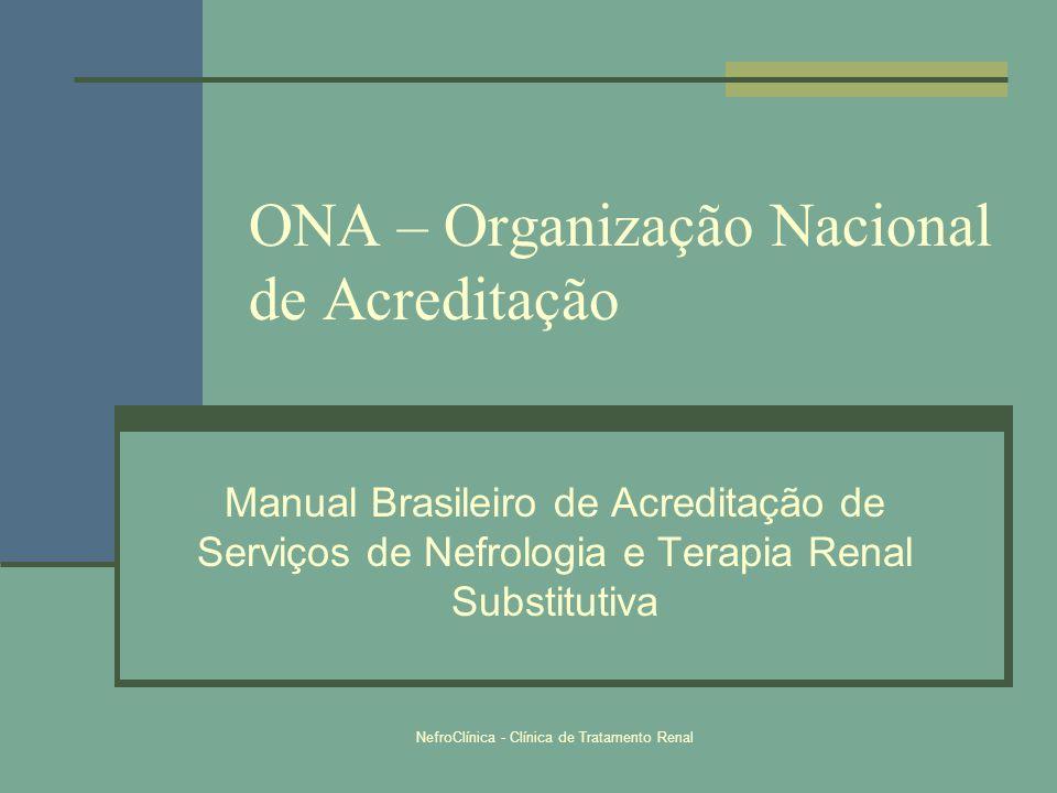NefroClínica - Clínica de Tratamento Renal ONA – Organização Nacional de Acreditação Manual Brasileiro de Acreditação de Serviços de Nefrologia e Tera