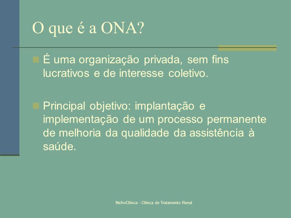 NefroClínica - Clínica de Tratamento Renal O que é a ONA? É uma organização privada, sem fins lucrativos e de interesse coletivo. Principal objetivo:
