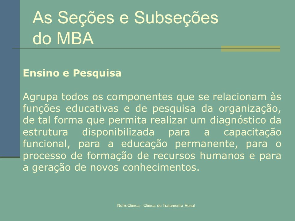 NefroClínica - Clínica de Tratamento Renal As Seções e Subseções do MBA Ensino e Pesquisa Agrupa todos os componentes que se relacionam às funções edu