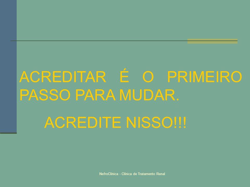 NefroClínica - Clínica de Tratamento Renal ACREDITAR É O PRIMEIRO PASSO PARA MUDAR. ACREDITE NISSO!!!