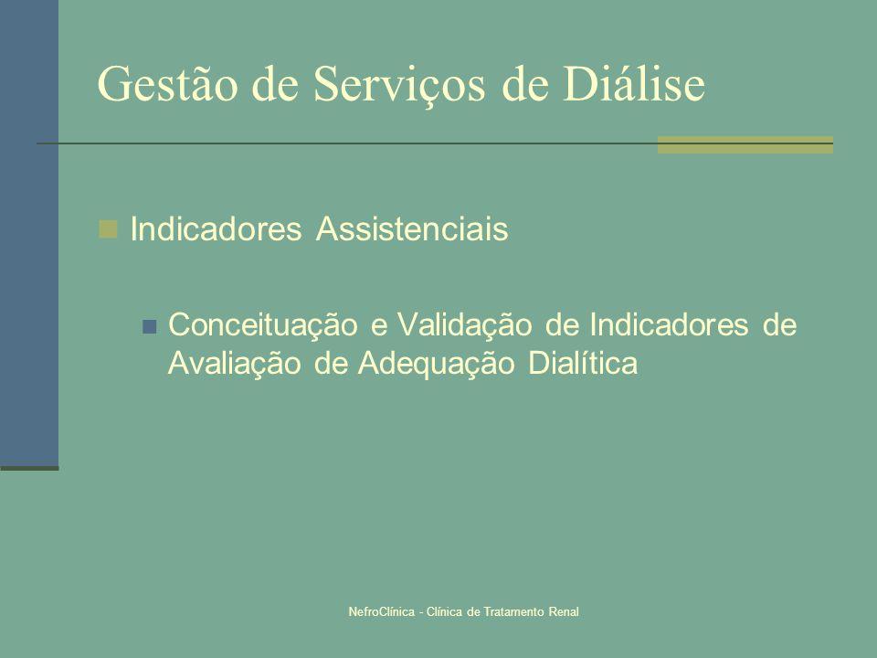 NefroClínica - Clínica de Tratamento Renal Gestão de Serviços de Diálise Indicadores Assistenciais Conceituação e Validação de Indicadores de Avaliaçã