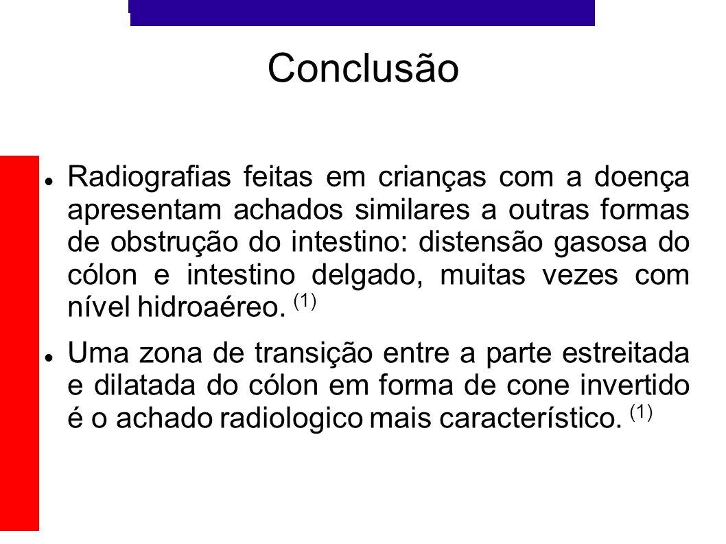 Conclusão Radiografias feitas em crianças com a doença apresentam achados similares a outras formas de obstrução do intestino: distensão gasosa do cól