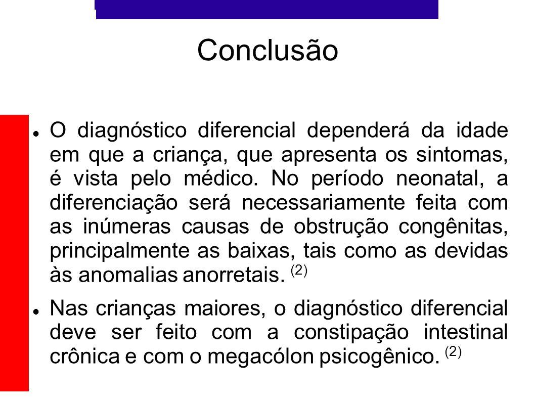 Conclusão O diagnóstico diferencial dependerá da idade em que a criança, que apresenta os sintomas, é vista pelo médico. No período neonatal, a difere