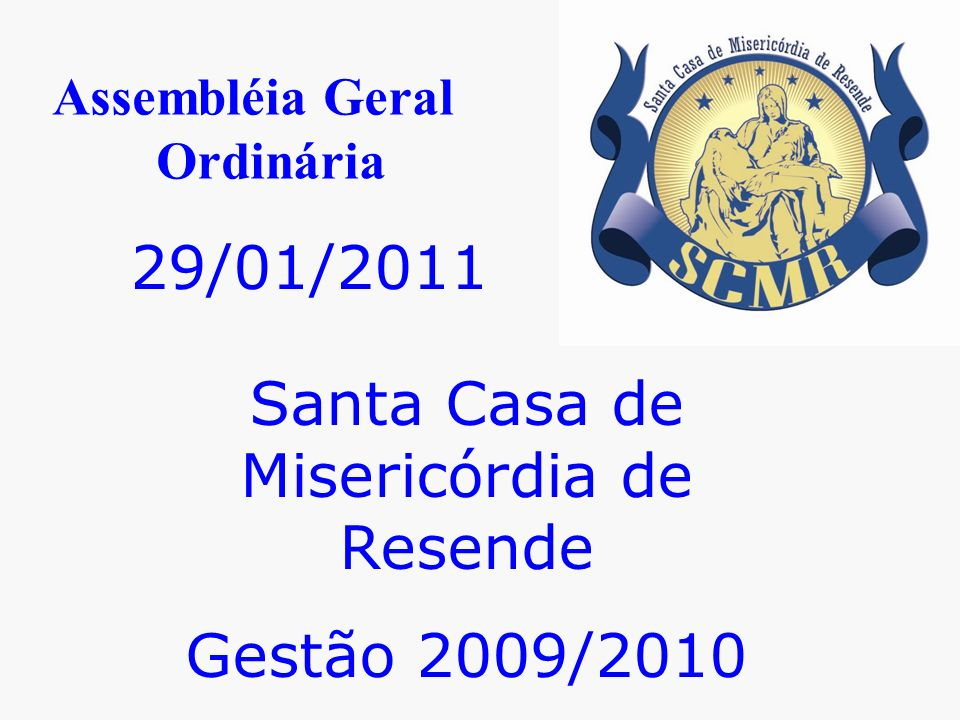Assembléia Geral Ordinária 29/01/2011 Santa Casa de Misericórdia de Resende Gestão 2009/2010