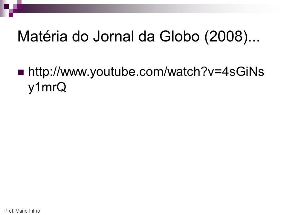 Prof. Mario Filho Matéria do Jornal da Globo (2008)... http://www.youtube.com/watch?v=4sGiNs y1mrQ